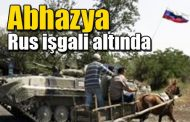 RUSYA 28 YILDIR ABHAZYA'DA İŞGALCI!